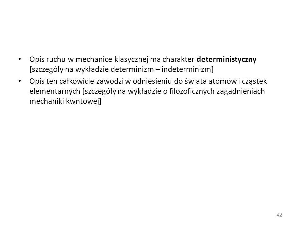 Opis ruchu w mechanice klasycznej ma charakter deterministyczny [szczegóły na wykładzie determinizm – indeterminizm]